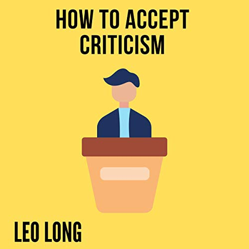 How to Accept Criticism Audiobook By Leo Long cover art
