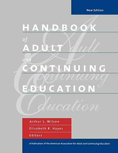 Compare Textbook Prices for Handbook of Adult and Continuing Education New Edition ISBN 9780470907481 by Wilson, Arthur L.,Hayes, Elisabeth