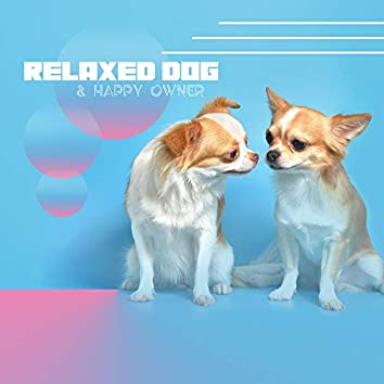 Relaxed Dog & Happy Owner: Free Your Pet From Stress, Soft New Age Tones, End Of Insomnia, Unique Pet Therapy