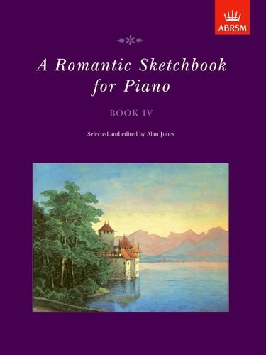 A Romantic Sketchbook for Piano, Book IV (Romantic Sketchbook for Piano (ABRSM))