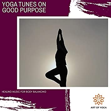 Yoga Tunes On Good Purpose - Healing Music For Body Balancing