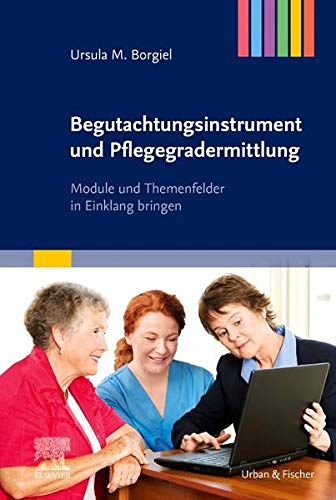 Begutachtungsinstrument und Pflegegradermittlung: Module und Themenfelder in Einklang bringen