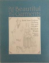 Put on Thy Beautiful Garments: Rural New England Clothing, 1783-1800