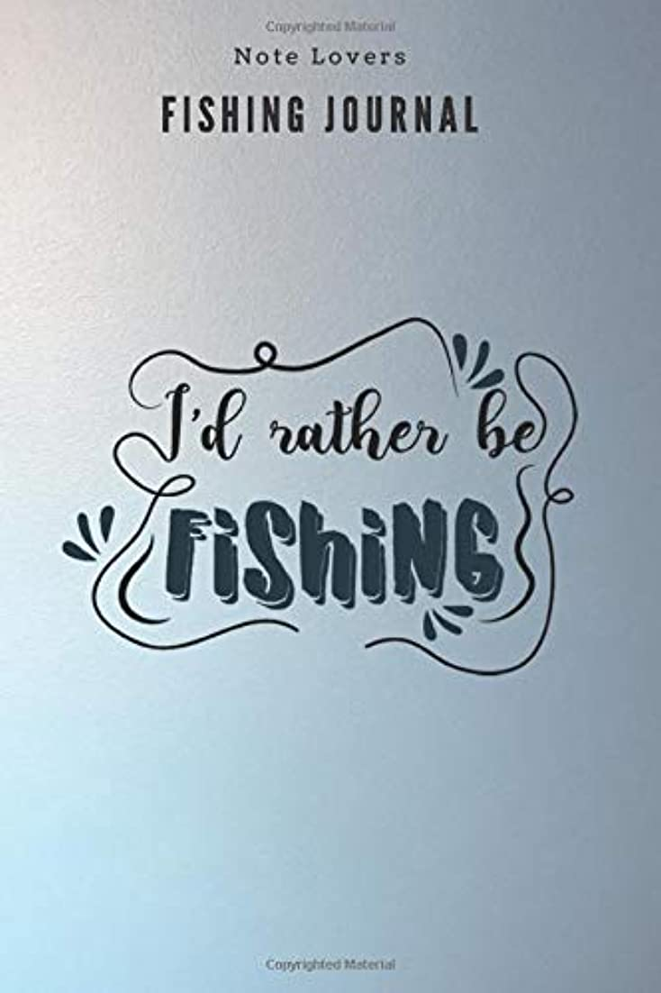 緊急動員する有利I'd rather be fishing - Fishing Journal: Fishing Log Book | Perfect Gift For Gift for Fishing Lover