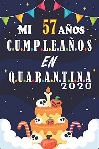 Celebrando mi 57 cumpleaños en cuarentena 2020: Regalo de cumpleaños de 57 años para mujeres y hombres, Idea de regalo de ... de cumpleaños para los ... regalo para recordar, idea de regalo pe