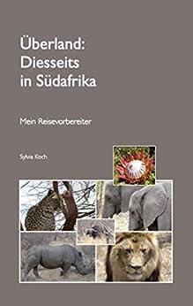 Überland: Diesseits in Südafrika: Mein Reisevorbereiter (German Edition) by [Sylvia Koch]