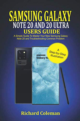 Samsung Galaxy Note 20 and 20 ultra Users Guide: A Simple Guide to Master Your New Samsung Galaxy Note 20 and Troubleshooting Common Problem
