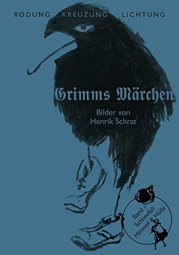 Grimms Märchen Band 1: Schneefall: – Himmel & Hölle – (Rodung - Kreuzung - Lichtung: Grimms Märchen – Gesamtausgabe in fünf Bänden. Neu illustriert.)