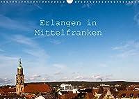 Erlangen in Mittelfranken (Wandkalender 2022 DIN A3 quer): Erlangen in Mittelfranken - Eindruecke aus der Stadt (Monatskalender, 14 Seiten )