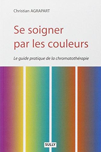Se soigner par les couleurs : Guide pratique de chromatothérapie