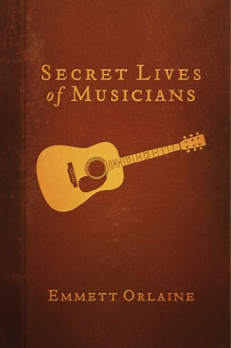 Book: Secret Lives of Musicians by Emmett Orlaine