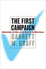 The First Campaign: Globalization, the Web, and the Race for the White House Relié