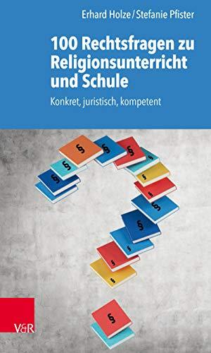 100 Rechtsfragen zu Religionsunterricht und Schule: Konkret, juristisch, kompetent