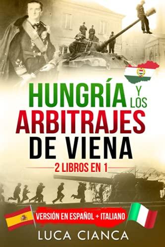 HUNGRÍA Y LOS ARBITRAJES DE VIENA (2 LIBROS EN 1): Versión en Español + Italiano