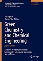 Green Chemistry and Chemical Engineering (Encyclopedia of Sustainability Science and Technology Series)