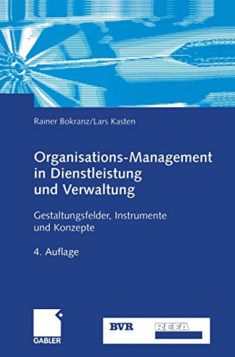 Organisations-Management in Dienstleistung und Verwaltung: Gestaltungsfelder, Instrumente und Konzepte