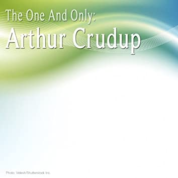 The One and Only: Arthur Crudup