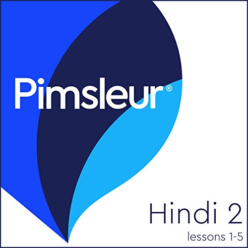 Pimsleur Hindi Level 2 Lessons 1-5: Learn to Speak and Understand Hindi with Pimsleur Language Programs