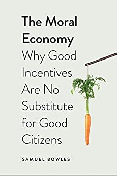 The Moral Economy: Why Good Incentives Are No Substitute for Good Citizens (Castle Lectures Series) by [Samuel Bowles]