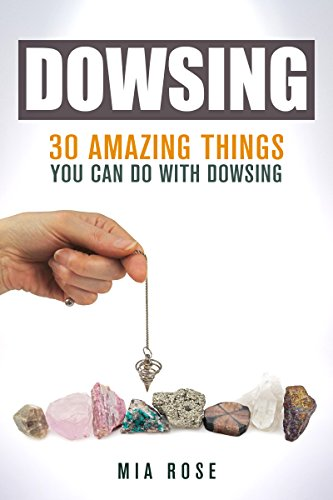 Dowsing: 30 Amazing Things You Can Do With Dowsing