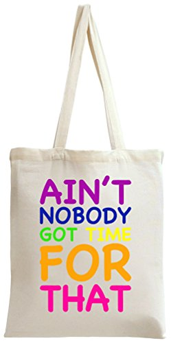 Ain't Nobody Got Time For That Slogan Tote Bag