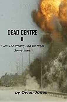 Dead Centre II: Even The Wrong Can Be Right Sometimes! by [Owen Jones]