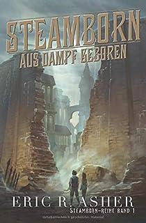 Steamborn – Aus Dampf geboren (Steamborn-Reihe) (German Edition)