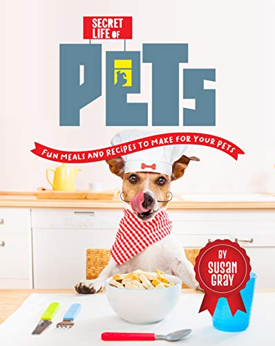 Secret Life of Pets: Fun Meals and Recipes to Make for Your Pets (English Edition)