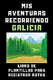 Mis Aventuras Recorriendo Galicia - Libro De Plantillas Para Registrar Rutas: Para Que Puedas Dejar Registradas Todas Las Rutas Y Excursiones Que Vayas Realizando - 120 Páginas