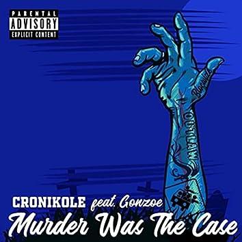 Murder Was the Case (feat. Gonzoe)