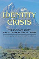 Identity Crisis: The Ultimate Quest to Find Who We Are in Christ