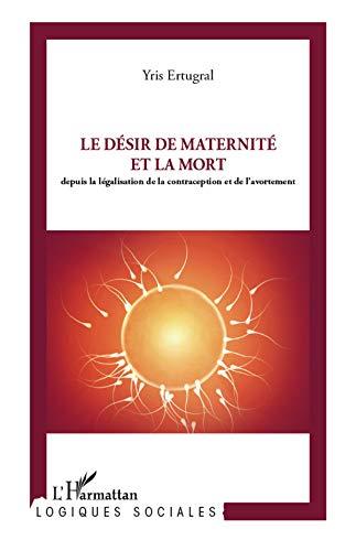 Desir de maternite et la mort depuis la législation de la contraception et de l'avortement