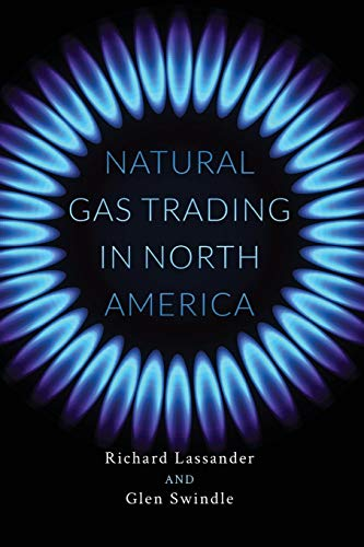 Compare Textbook Prices for Natural Gas Trading in North America 1 Edition ISBN 9781732238206 by Lassander, Richard,Swindle, Glen