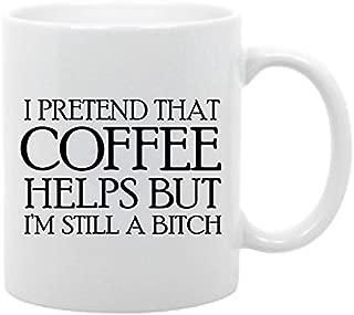 Coffee adult humor- 11 oz. coffee mug I pretend that coffee helps