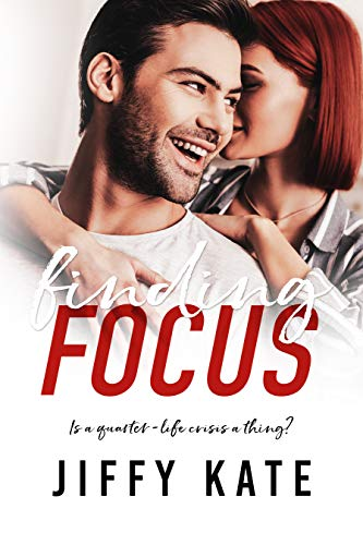 Finding Focus: A Friends to Lovers Romantic Comedy (Finding Focus Series Book 1) by [Jiffy Kate]