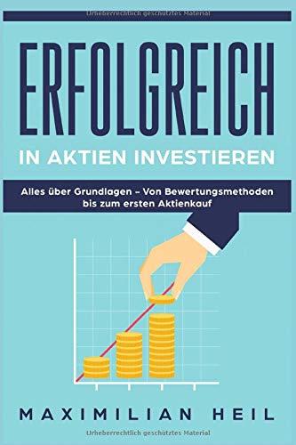 Erfolgreich in Aktien investiern: Alles über Aktien von den Grundlagen bis zum ersten Aktienkauf (Erfolgreich in Aktien investieren, Band 1)