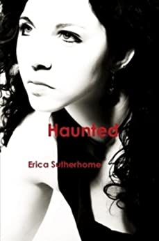 Haunted by [Erica Sutherhome]