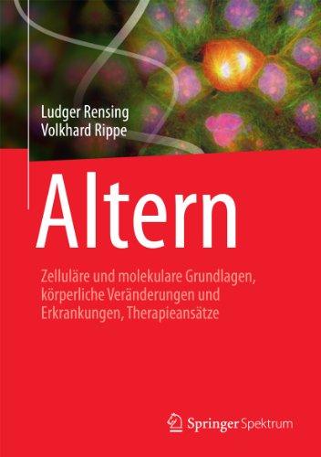 Altern: Zelluläre und molekulare Grundlagen, körperliche Veränderungen und Erkrankungen, Therapieansätze