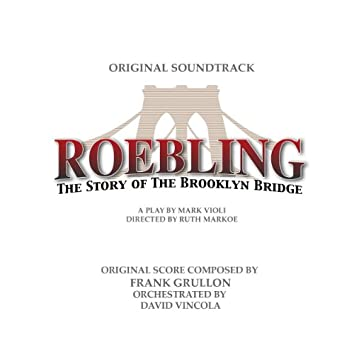 Roebling: the Story of The Brooklyn Bridge Original Soundtrack