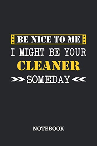 Be nice to me, I might be your Cleaner someday Notebook: 6x9 inches - 110 dotgrid pages • Greatest Passionate working Job Journal • Gift, Present Idea