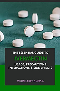 The Essential Guide to Ivermectin: Usage, Precautions, Interactions and Side Effects. (English Edition) par [Michael Riley Pharm.D.]