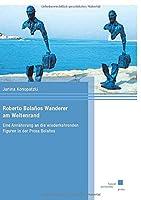 Roberto Bolaños Wanderer am Weltenrand: Eine Annaeherung an die wiederkehrenden Figuren in der Prosa Bolaños
