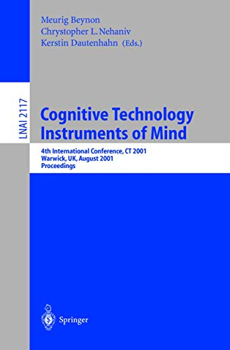 Cognitive Technology: Instruments of Mind: 4th International Conference, CT 2001, Warwick, UK, August 6-9, 2001 (Lecture