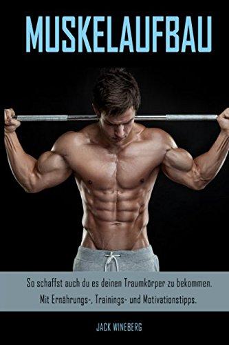 Muskelaufbau: So schaffst auch du es deinen Traumkörper zu bekommen. Mit Ernährungs-, Trainings- und Motivationstipps.
