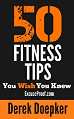 50 Fitness Tips You Wish You Knew: The Ultimate Collection Of Tips, Tricks, And Hacks To Transform Your Mind, Body, and Life