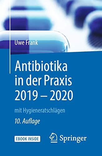 Antibiotika in der Praxis 2019 - 2020: mit Hygieneratschlägen (1x1 der Therapie)