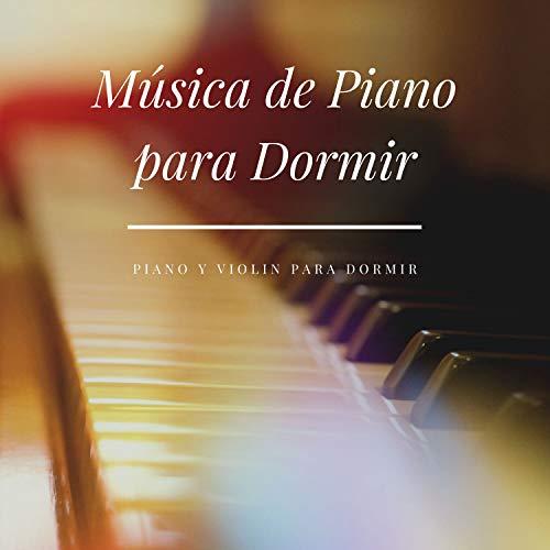 Música de Piano para Dormir – Piano y Violin para Dormir