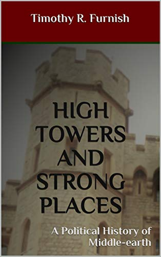 High Towers and Strong Places: A Political History of Middle-earth (English Edition)