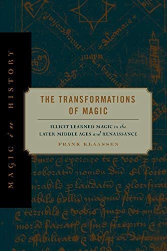 The Transformations of Magic Illicit Learned Magic in the Later Middle Ages and Renaissance product image
