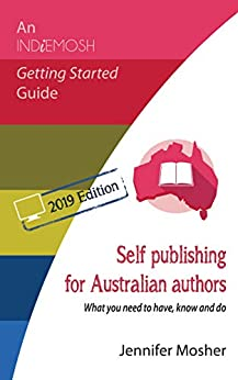[Jennifer Mosher]のSelf publishing for Australian authors: What you need to have, know and do (An IndieMosh Getting Started Guide Book 1) (English Edition)